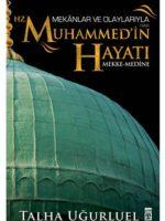 Mekanlar ve Olaylarla Hz. Muhammed'in Hayatı