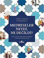 Medreseler Neydi, Ne Değildi?  Osmanlılarda Akli İlimlerin Eğitimi ve Modern Bilimin Girişi