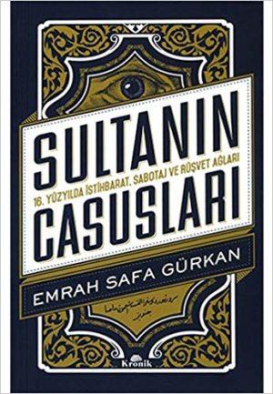 Sultanın Casusları  16. Yüzyılda İstihbarat, Sabotaj ve Rüşvet Ağları
