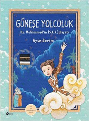 Güneşe Yolculuk: Hz. Muhammed (S.A.V)'in Hayatı