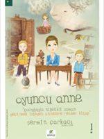 Oyuncu Anne Çocuğuyla Nitelikli Zaman Geçirmek İsteyen Annelere Rehber Kitap