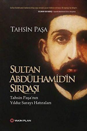 Sultan Abdülhamid'in Sırdaşı Tahsin Paşa'nın Yıldız Sarayı Hatıraları
