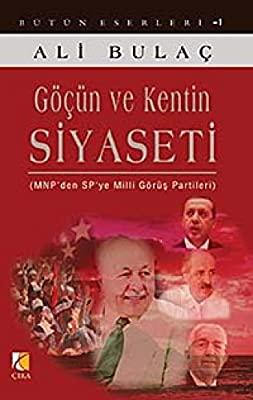 Göçün ve Kentin Siyaseti & MNP'den SP'ye Milli Görüş Partileri