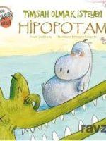 Timsah Olmak İsteyen Hipopotam / Kabına Sığmayan Hayaller Dizisi