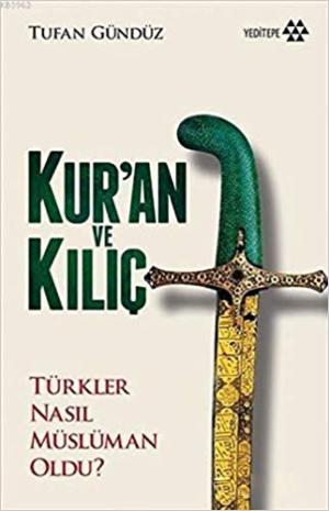 Kur'an ve Kılıç Türkler Nasıl Müslüman Oldu?