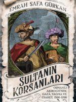 Sultanın Korsanları Osmanlı Akdenizi'nde Gaza, Yağma ve Esaret, 1500-1700